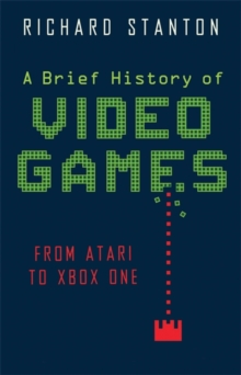 A Brief History of Video Games : From Atari to Xbox One, Paperback