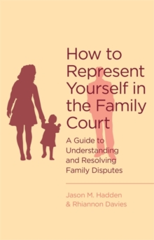 How to Represent Yourself in the Family Court : A Guide to Understanding and Resolving Family Disputes, Paperback