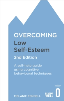 Overcoming Low Self-Esteem : A Self-Help Guide Using Cognitive Behavioral Techniques, Paperback