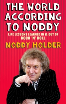 The World According to Noddy : Life Lessons Learned in and Out of Rock & Roll, Paperback Book
