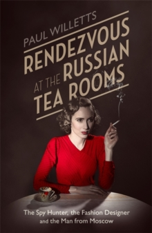Rendezvous at the Russian Tea Rooms : The Spyhunter, the Fashion Designer & the Man from Moscow, Hardback