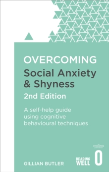Overcoming Social Anxiety and Shyness : A Self-Help Guide Using Cognitive Behavioral Techniques, Paperback