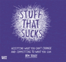 Stuff That Sucks : Accepting What You Can't Change and Committing to What You Can, Paperback