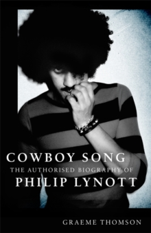 Cowboy Song : The Authorised Biography of Philip Lynott, Hardback