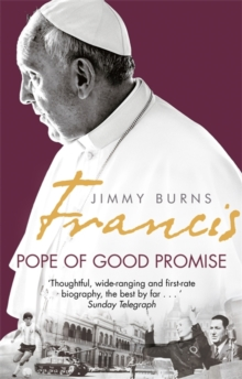Francis: Pope of Good Promise : From Argentina's Bergoglio to the World's Francis, Paperback