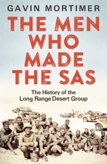 The Men Who Made the SAS : The History of the Long Range Desert Group, Paperback