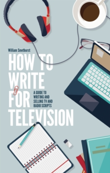 How to Write for Television : A Guide to Writing and Selling TV and Radio Scripts, Paperback