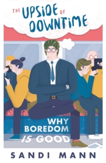 The Upside of Downtime : Why Boredom is Good, Paperback Book