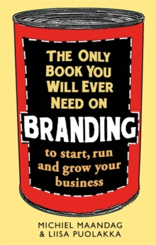 The Only Book You Will Ever Need on Branding : To Start, Run and Grow Your Business, Paperback