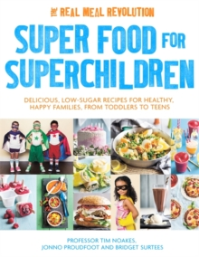 Superfood for Superchildren : Delicious, Low-Sugar Recipes for Healthy, Happy Children, from Toddlers to Teens, Paperback Book