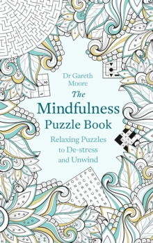 The Mindfulness Puzzle Book : Relaxing Puzzles to De-Stress and Unwind, Paperback