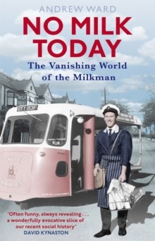 No Milk Today : The Vanishing World of the Milkman, Paperback Book