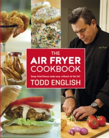The Air Fryer Cookbook : Deep-Fried Flavour Made Easy, Without All the Fat!, Paperback