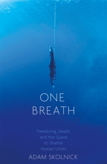One Breath : Freediving, Death, and the Quest to Shatter Human Limits, Paperback