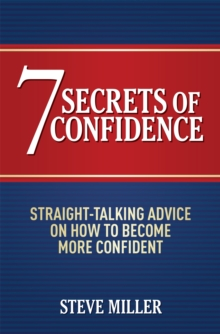 7 Secrets of Confidence : Straight-talking Advice on How to Become More Confident, Paperback Book