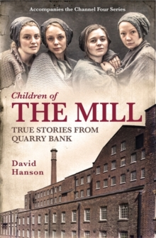 Children of the Mill : True Stories from Quarry Bank, Hardback