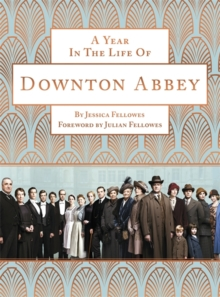 A Year in the Life of Downton Abbey (Companion to Series 5), Hardback
