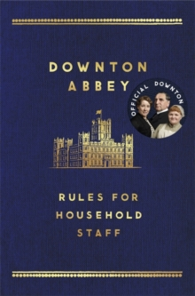 The Downton Abbey Rules for Household Staff, Hardback