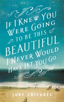 If I Knew You Were Going to be This Beautiful, I Never Would Have Let You Go, Hardback