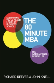 The 80 Minute MBA : Everything You'll Never Learn at Business School, Paperback