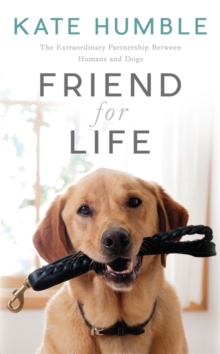 Friend for Life : The Extraordinary Partnership Between Humans and Dogs, Hardback
