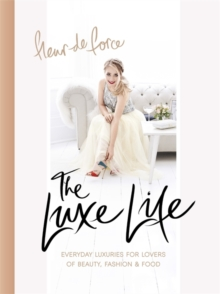 The Luxe Life : Everyday Luxuries for Lovers of Beauty, Fashion & Food, Hardback