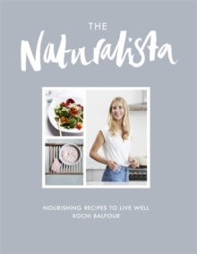 The Naturalista : Nourishing Recipes to Live Well, Hardback