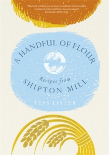 A Handful of Flour : Recipes from Shipton Mill, Hardback Book