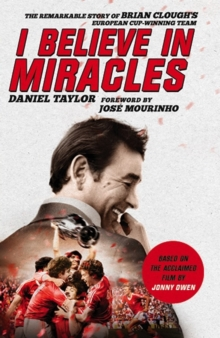 I Believe in Miracles : The Remarkable Story of Brian Clough's European Cup-Winning Team, Paperback