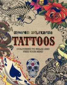 Inspired Colouring: Tattoos : Colouring to Relax and Free Your Mind, Paperback
