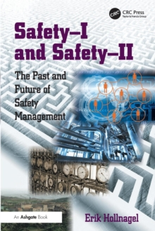 Safety-I and safety-II : The Past and Future of Safety Management, Paperback Book