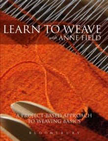 Learn to Weave with Anne Field : A Project-based Approach to Learning Weaving Basics, Paperback Book