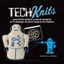 Tech Knits : from Retro Robots to Space Rockets: 20 Technology-inspired Projects for Knitters, Paperback