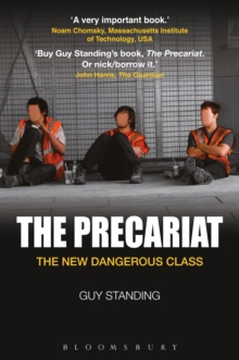 The Precariat : The New Dangerous Class, Paperback