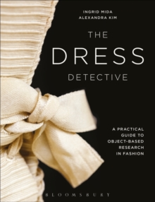 The Dress Detective : A Practical Guide to Object-Based Research in Fashion, Paperback