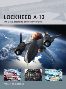Lockheed A-12 : The CIA's Blackbird and Other Variants, Paperback