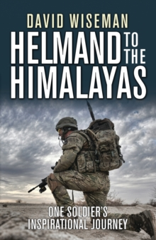 Helmand to the Himalayas: One Soldier's Inspirational Journey, Paperback Book