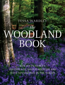 The Woodland Book : 101 Ways to Play, Investigate, Watch Wildlife and Have Adventures in the Woods, Paperback