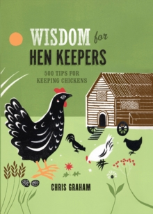 Wisdom for Hen Keepers : 500 Tips for Keeping Chickens, Hardback Book