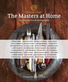Masterchef, the Masters at Home : Recipes, Stories and Photographs, Hardback