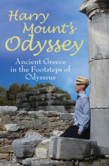 Harry Mount's Odyssey : Ancient Greece in the Footsteps of Odysseus, Hardback