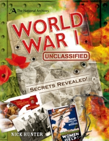 The National Archives: World War I Unclassified : Secrets of World War I Revealed, Hardback