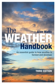 The Weather Handbook : An Essential Guide to How Weather is Formed and Develops, Paperback