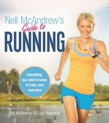 Nell McAndrew's Guide to Running : Everything You Need to Know to Train, Race and More, Paperback