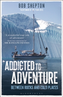 Addicted to Adventure : Between Rocks and Cold Places, Paperback