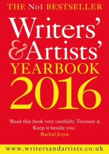 Writers' & Artists' Yearbook 2016 : The Essential Guide to the Media and Publishing Industries : the Perfect Companion for Writers of Fiction and Non-Fiction, Poets, Playwrights, Journalists, and Comm, Paperback