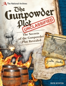 The National Archives: the Gunpowder Plot Unclassified : Secrets of the Gunpowder Plot Revealed, Hardback