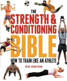 The Strength and Conditioning Bible : How to Train Like an Athlete, Paperback
