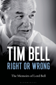 Right or Wrong : The Memoirs of Lord Bell, Hardback
