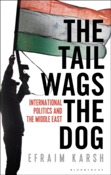 The Tail Wags the Dog : International Politics and the Middle East, Hardback Book